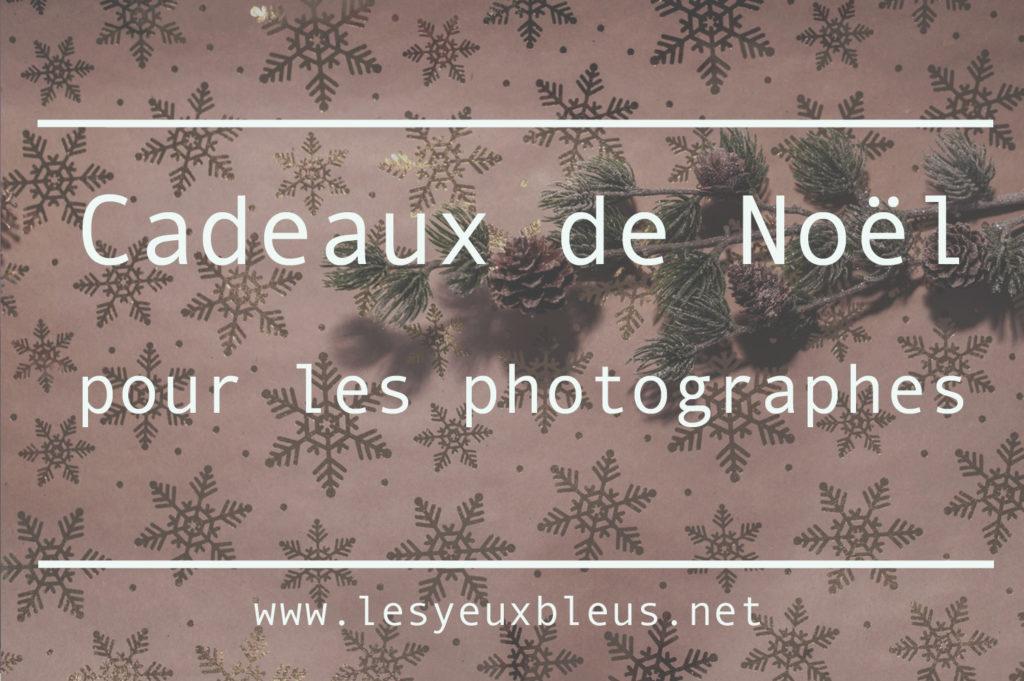 Une liste de cadeaux de Noël géantes pour les photographe - www.lesyeuxbleus.net