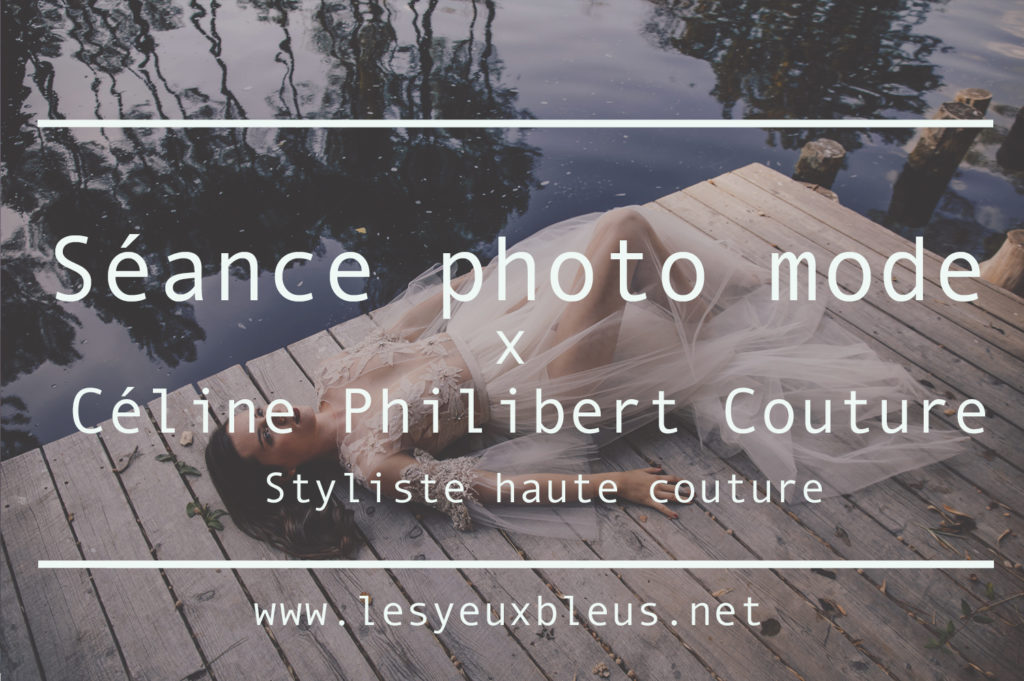 Séance photo mode avec la styliste Céline Philibert Couture - by Paloma Barret